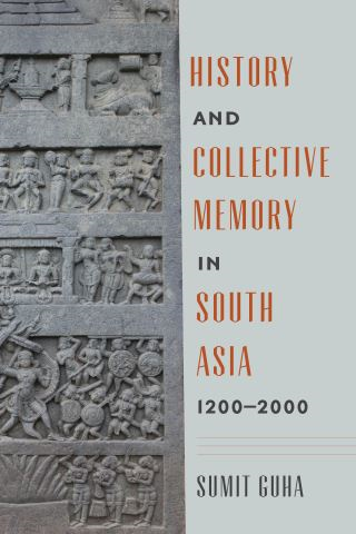 History and Collective Memory in South Asia, 1200–2000