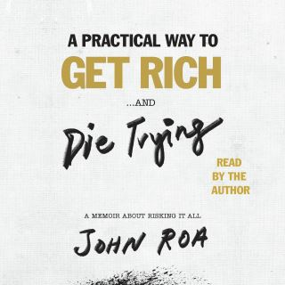 A Practical Way to Get Rich . . . and Die Trying