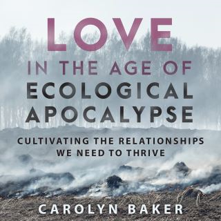 Love in the Age of Ecological Apocalypse