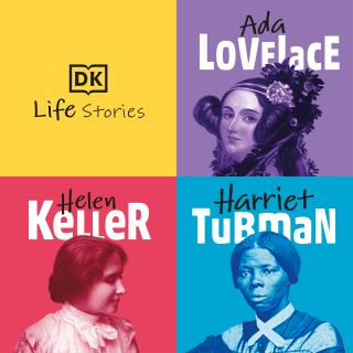 DK Life Stories: Ada Lovelace; Helen Keller; Harriet Tubman
