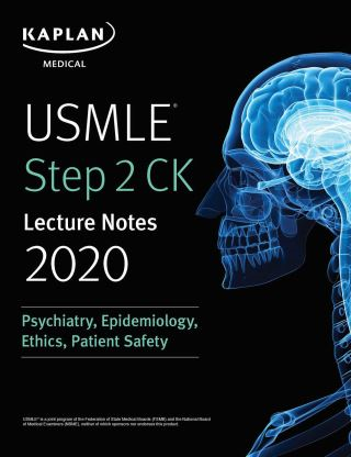 USMLE Step 2 CK Lecture Notes 2020: Psychiatry, Epidemiology, Ethics, Patient Safety