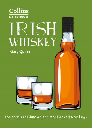 Irish Whiskey: Ireland's best-known and most-loved whiskeys (Collins Little Books)