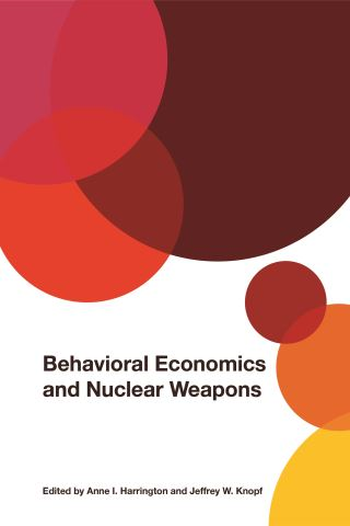 Behavioral Economics and Nuclear Weapons