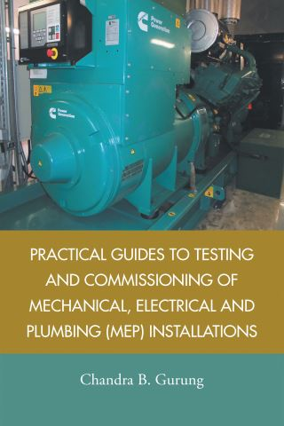 Practical Guides to Testing and Commissioning of  Mechanical, Electrical and Plumbing (Mep) Installations