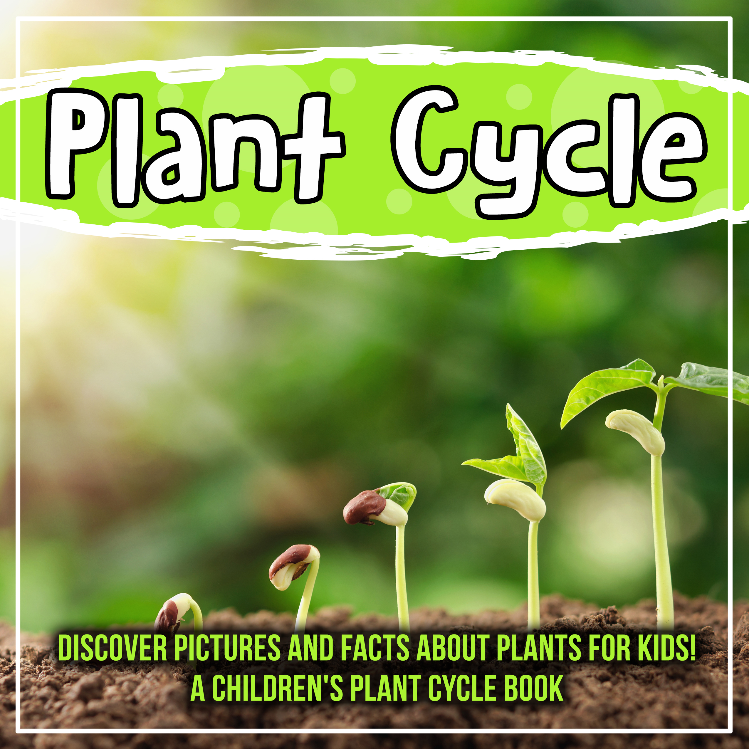 Plant Cycle: Discover Pictures and Facts About Plants For Kids! A Children's Plant Cycle Book