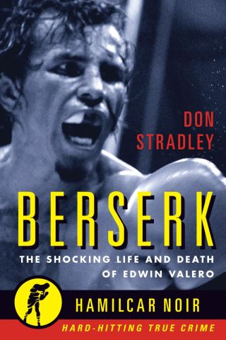 Berserk: The Shocking Life and Death of Edwin Valero