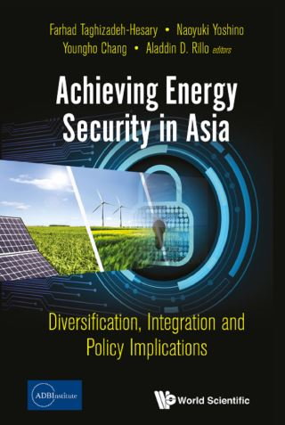 Achieving Energy Security In Asia: Diversification, Integration And Policy Implications