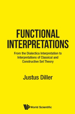 Functional Interpretations: From The Dialectica Interpretation To Functional Interpretations Of Analysis And Set Theory