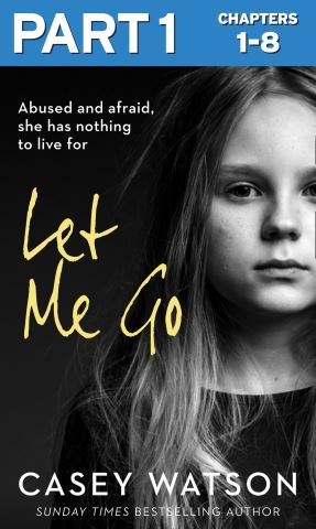 Let Me Go: Part 1 of 3: Abused and Afraid, She Has Nothing to Live for