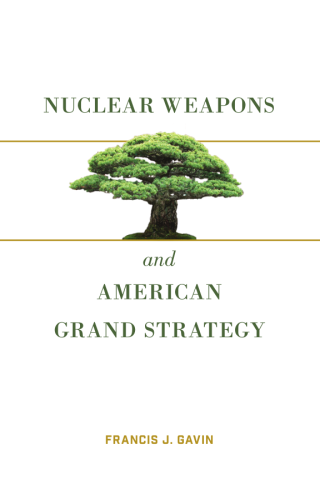 Nuclear Weapons and American Grand Strategy