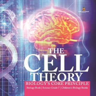 The Cell Theory | Biology's Core Principle | Biology Book | Science Grade 7 | Children's Biology Books
