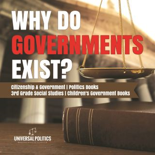 Why Do Governments Exist? | Citizenship & Government | Politics Books | 3rd Grade Social Studies | Children's Government Books