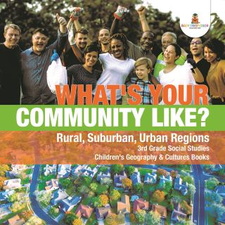 What's Your Community Like? | Rural, Suburban, Urban Regions | 3rd Grade Social Studies | Children's Geography & Cultures Books