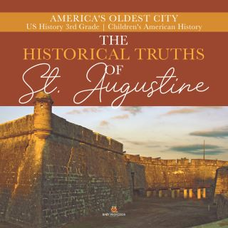 The Historical Truths of St. Augustine | America's Oldest City | US History 3rd Grade | Children's American History