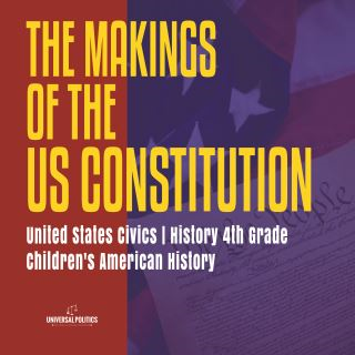 The Makings of the US Constitution | United States Civics | History 4th Grade | Children's American History