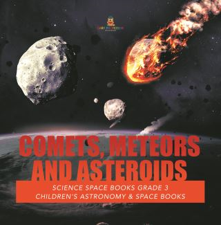 Comets, Meteors and Asteroids | Science Space Books Grade 3 | Children's Astronomy & Space Books