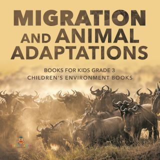 Migration and Animal Adaptations Books for Kids Grade 3 | Children's Environment Books