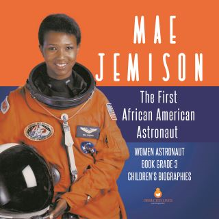 Mae Jemison : The First African American Astronaut | Women Astronaut Book Grade 3 | Children's Biographies