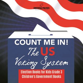 Count Me In! The US Voting System | Election Books for Kids Grade 3 | Children's Government Books