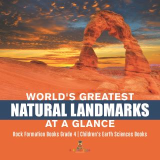 World's Greatest Natural Landmarks at a Glance | Rock Formation Books Grade 4 | Children's Earth Sciences Books
