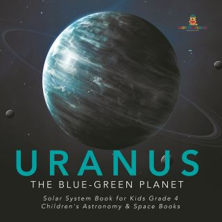 Uranus : The Blue-Green Planet | Solar System Book for Kids Grade 4 | Children's Astronomy & Space Books