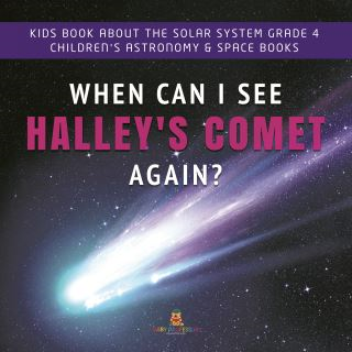When Can I See Halley's Comet Again? | Kids Book About the Solar System Grade 4 | Children's Astronomy & Space Books