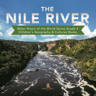 The Nile River | Major Rivers of the World Series Grade 4 | Children's Geography & Cultures Books