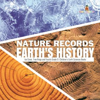 Nature Records Earth's History | Ice Cores, Tree Rings and Fossils Grade 5 | Children's Earth Sciences Books
