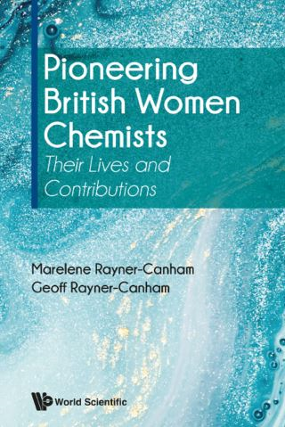 Pioneering British Women Chemists: Their Lives And Contributions
