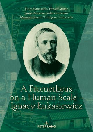 A Prometheus on a Human Scale  Ignacy Łukasiewicz