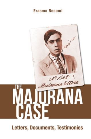 Majorana Case, The: Letters, Documents, Testimonies
