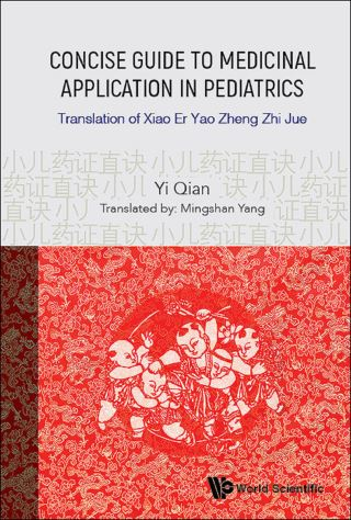 Concise Guide To Medicinal Application In Pediatrics: Translation Of Xiao Er Yao Zheng Zhi Jue