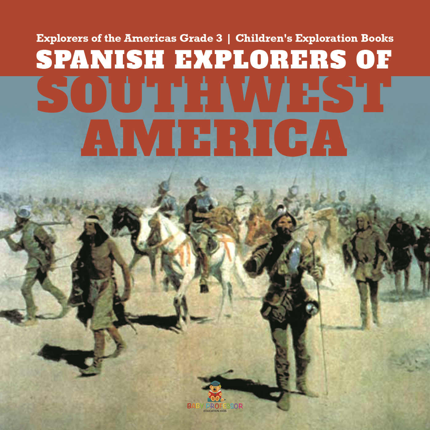 Spanish Explorers of Southwest America | Explorers of the Americas Grade 3 | Children's Exploration Books