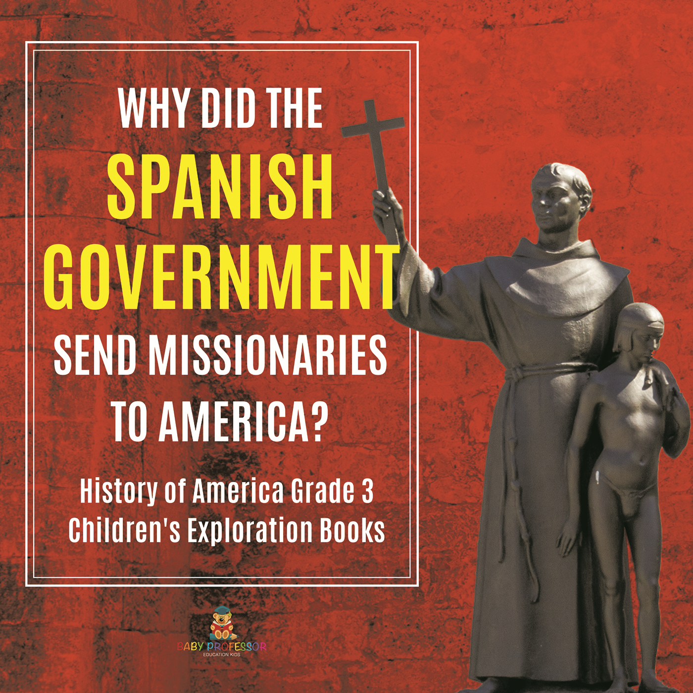 Why Did the Spanish Government Send Missionaries to America? | History of America Grade 3 | Children's Exploration Books