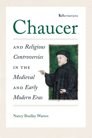 Chaucer and Religious Controversies in the Medieval and Early Modern Eras
