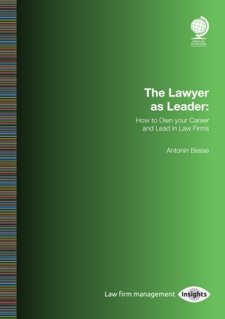 Lawyer as Leader: How to Own your Career and Lead in Law Firms, The