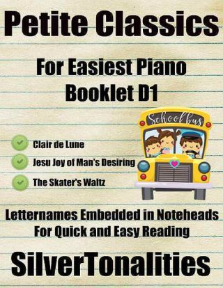 Petite Classics for Easiest Piano Booklet D1 – Clair De Lune Jesu Joy of Man's Desiring the Skater's Waltz Letter Names Embedded In Noteheads for Quick and Easy Reading