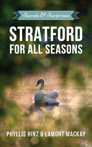Stratford For All Seasons: Secrets & Surprises