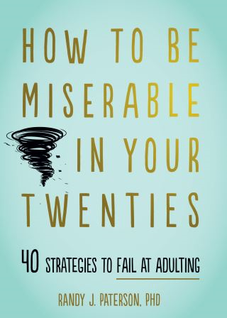 How to Be Miserable in Your Twenties