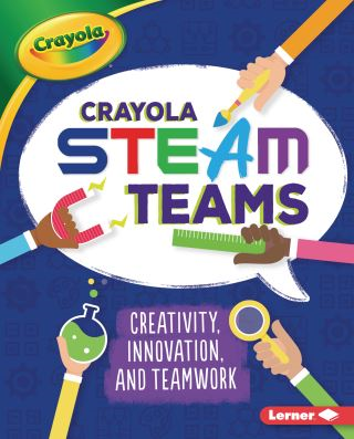 Crayola ® STEAM Teams