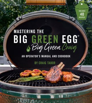Mastering the Big Green Egg® by Big Green Craig