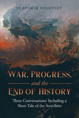 War, Progress, and the End of History: Three Conversations: Including a Short Tale of the Antichrist