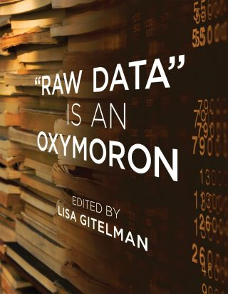 Raw Data Is an Oxymoron