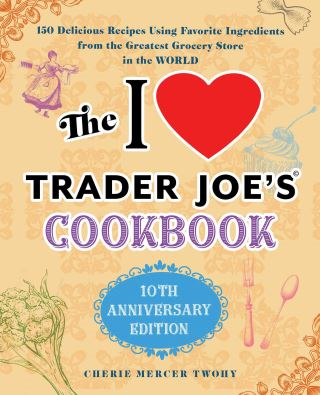 The I Love Trader Joe's Cookbook: 10th Anniversary Edition