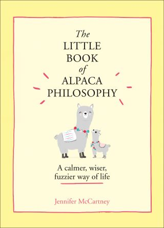 The Little Book of Alpaca Philosophy: A calmer, wiser, fuzzier way of life (The Little Animal Philosophy Books)