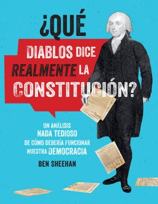 ¿Qu¿ diablos dice realmente la Constitucion? [OMG WTF Does the Constitution Actually Say?]
