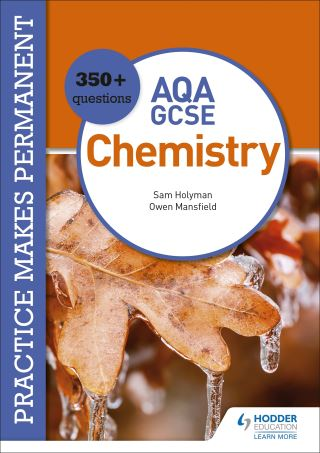 Practice makes permanent: 350+ questions for AQA GCSE Chemistry