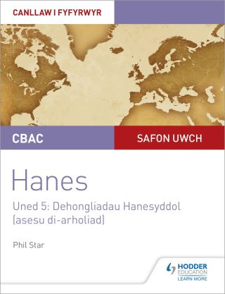 CBAC Safon Uwch Hanes – Canllaw i Fyfyrwyr Uned 5: Dehongliadau Hanesyddol (asesu di-arholiad) WJEC A-level History Student Guide Unit 5: Historical Interpretations (non-examined assessment; Welsh language edition)