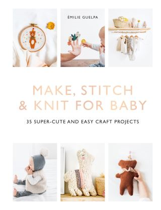 Make, Stitch & Knit for Baby