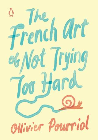 The French Art of Not Trying Too Hard